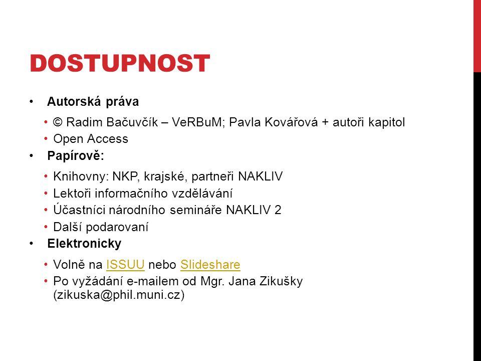 DOSTUPNOST •Autorská práva •© Radim Bačuvčík – VeRBuM; Pavla Kovářová + autoři kapitol •Open Access •Papírově: •Knihovny: NKP, krajské, partneři NAKLI