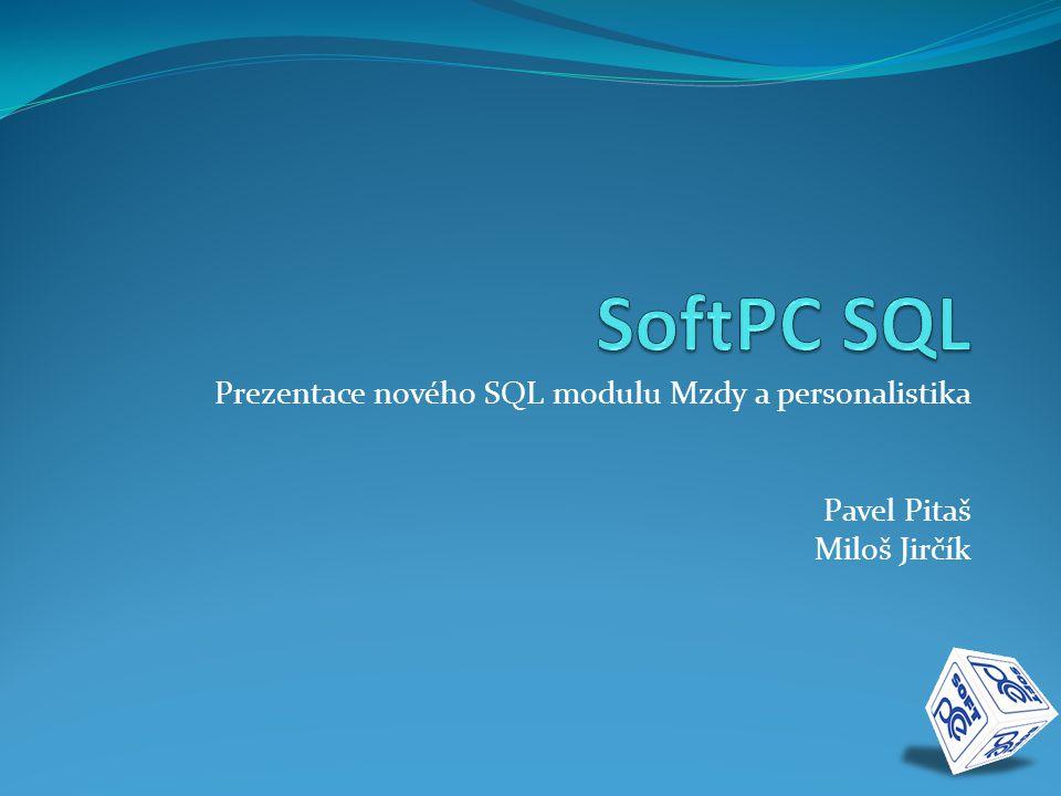 Prezentace nového SQL modulu Mzdy a personalistika Pavel Pitaš Miloš Jirčík