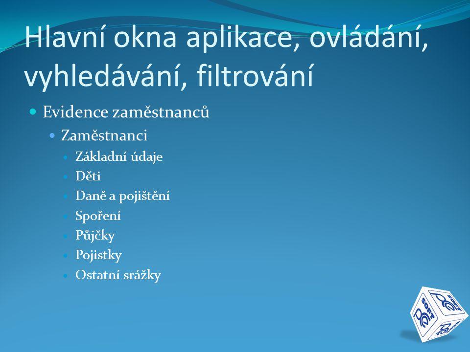Hlavní okna aplikace, ovládání, vyhledávání, filtrování  Evidence zaměstnanců  Zaměstnanci  Základní údaje  Děti  Daně a pojištění  Spoření  Pů