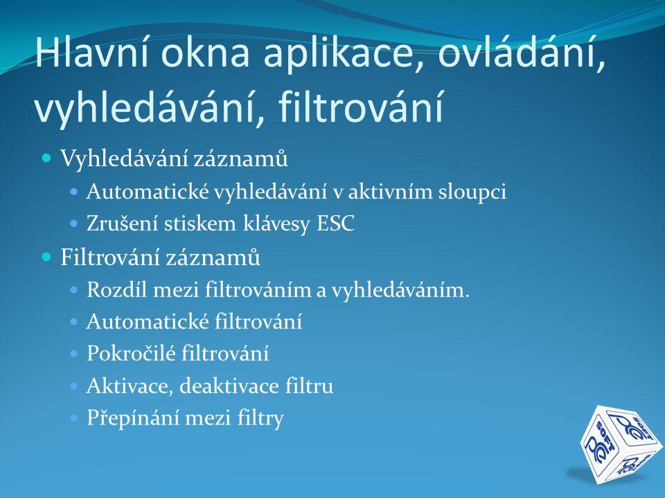 Hlavní okna aplikace, ovládání, vyhledávání, filtrování  Vyhledávání záznamů  Automatické vyhledávání v aktivním sloupci  Zrušení stiskem klávesy E