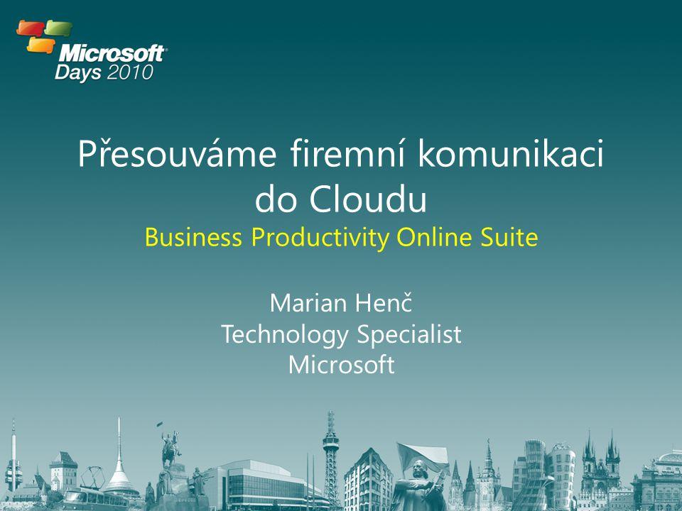 Přesouváme firemní komunikaci do Cloudu Business Productivity Online Suite Marian Henč Technology Specialist Microsoft