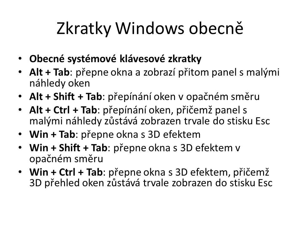 Zkratky Windows obecně • Obecné systémové klávesové zkratky • Alt + Tab: přepne okna a zobrazí přitom panel s malými náhledy oken • Alt + Shift + Tab:
