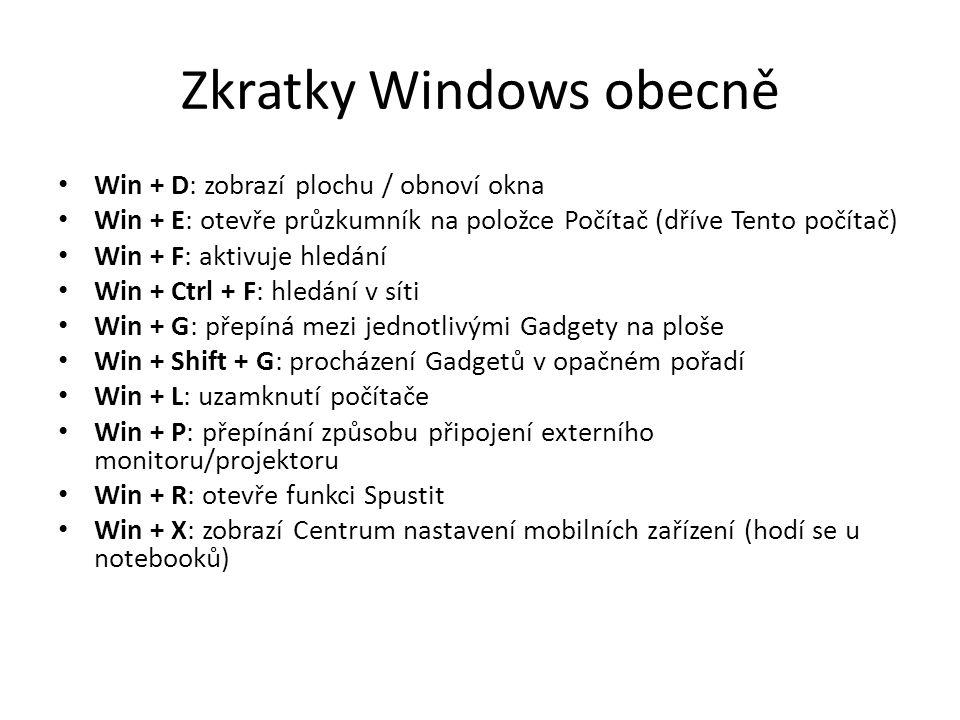 Zkratky Windows obecně • Win + D: zobrazí plochu / obnoví okna • Win + E: otevře průzkumník na položce Počítač (dříve Tento počítač) • Win + F: aktivu