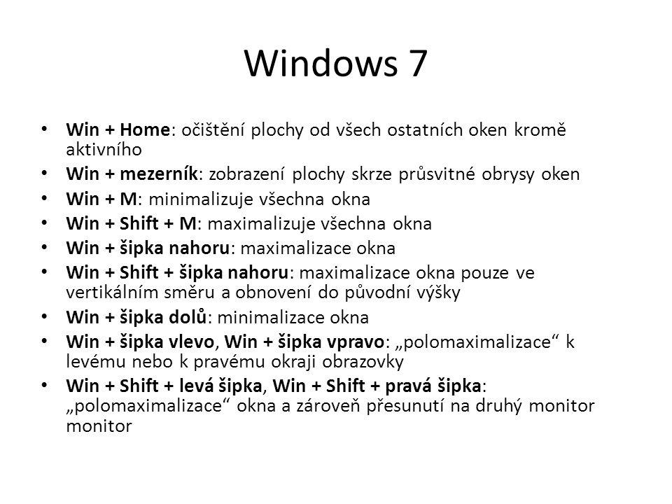 Windows 7 • Win + Home: očištění plochy od všech ostatních oken kromě aktivního • Win + mezerník: zobrazení plochy skrze průsvitné obrysy oken • Win +