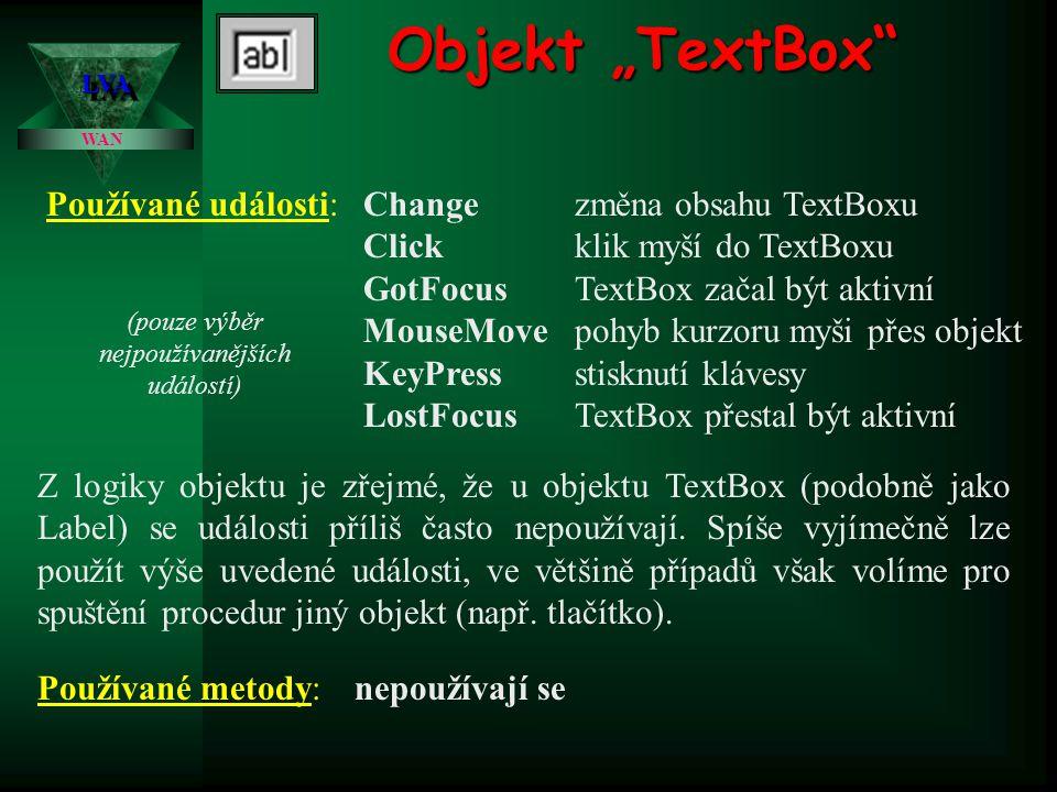 """Objekt """"TextBox"""" Jeden z nejpoužívanějších objektů. Objekt se využívá především jako dialogový prostředek mezi uživatelem a běžícím programem, tedy př"""