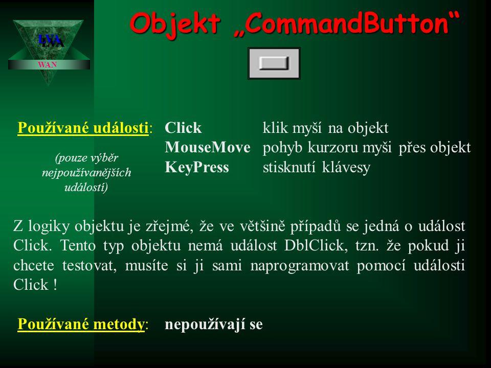 """Objekt """"CommandButton"""" Jeden z nejpoužívanějších objektů. Z logiky objektu je zřejmé, že jeho použití je vhodné především tam, kde uživatel má potvrdi"""