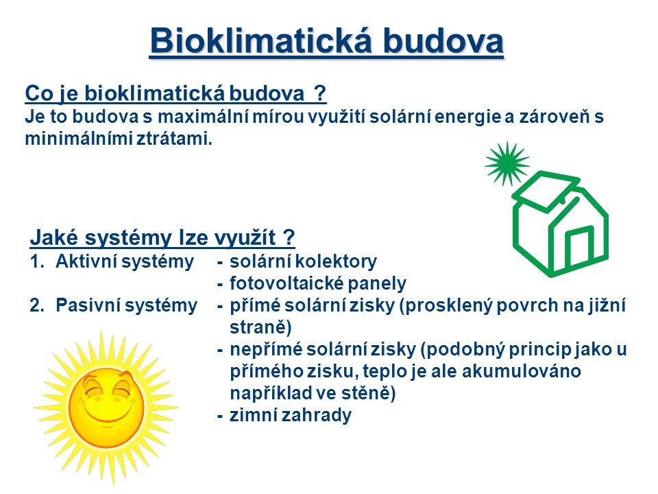 Co je bioklimatická budova ? Je to budova s maximální mírou využití solární energie a zároveň s minimálními ztrátami. Bioklimatická budova Jaké systém