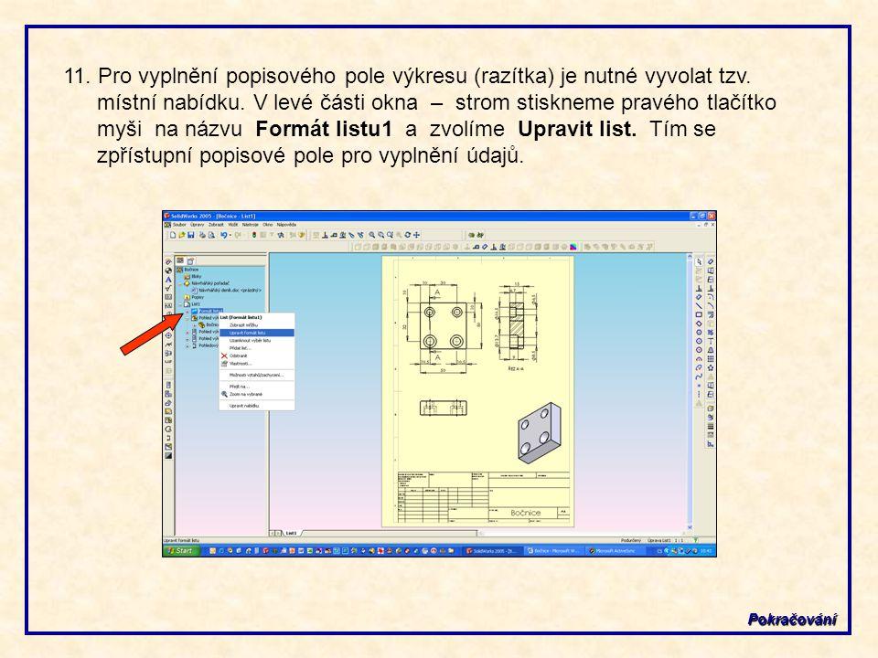 Pokračování 11.Pro vyplnění popisového pole výkresu (razítka) je nutné vyvolat tzv.