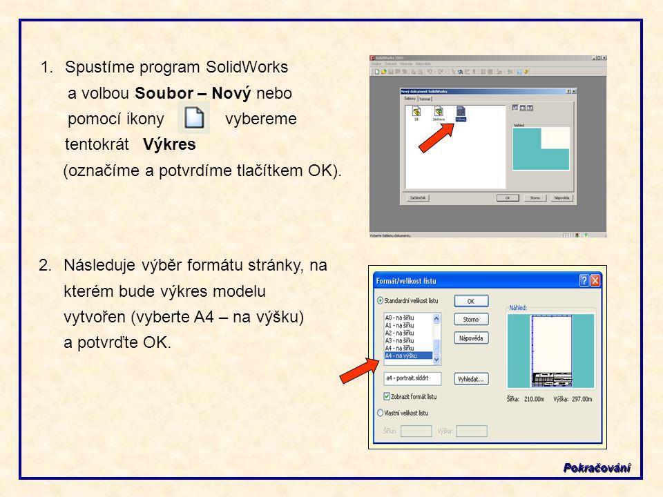 1.Spustíme program SolidWorks a volbou Soubor – Nový nebo pomocí ikony vybereme tentokrát Výkres (označíme a potvrdíme tlačítkem OK).