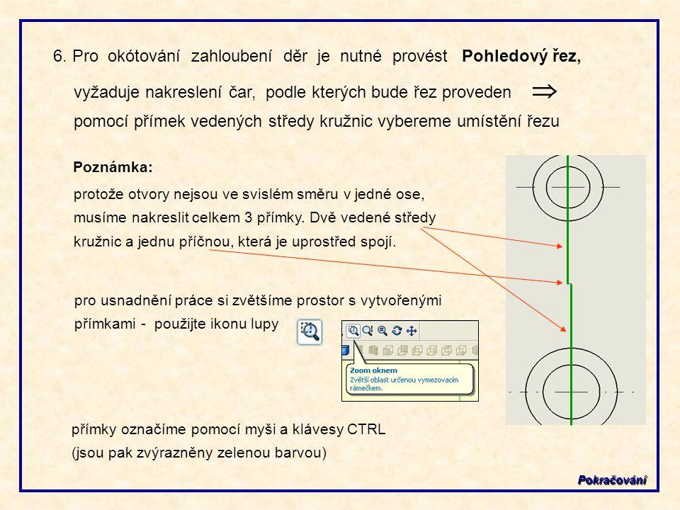 6. Pro okótování zahloubení děr je nutné provést Pohledový řez, vyžaduje nakreslení čar, podle kterých bude řez proveden  pomocí přímek vedených stře