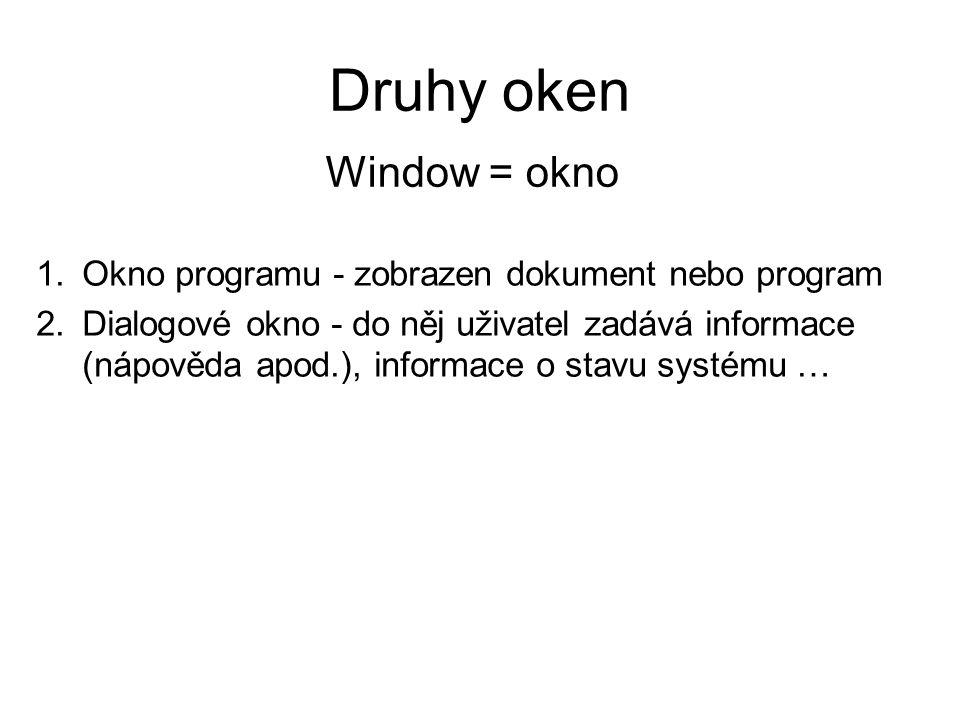 Druhy oken 1.Okno programu - zobrazen dokument nebo program 2.Dialogové okno - do něj uživatel zadává informace (nápověda apod.), informace o stavu systému … Window = okno