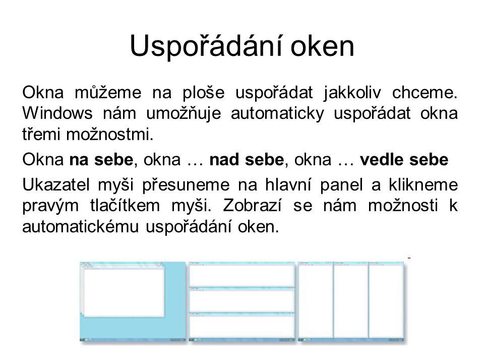 Uspořádání oken Okna můžeme na ploše uspořádat jakkoliv chceme. Windows nám umožňuje automaticky uspořádat okna třemi možnostmi. Okna na sebe, okna …