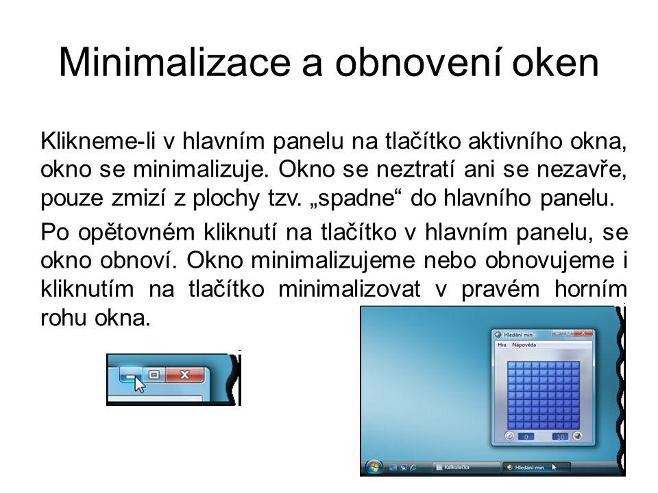 Minimalizace a obnovení oken Klikneme-li v hlavním panelu na tlačítko aktivního okna, okno se minimalizuje. Okno se neztratí ani se nezavře, pouze zmi