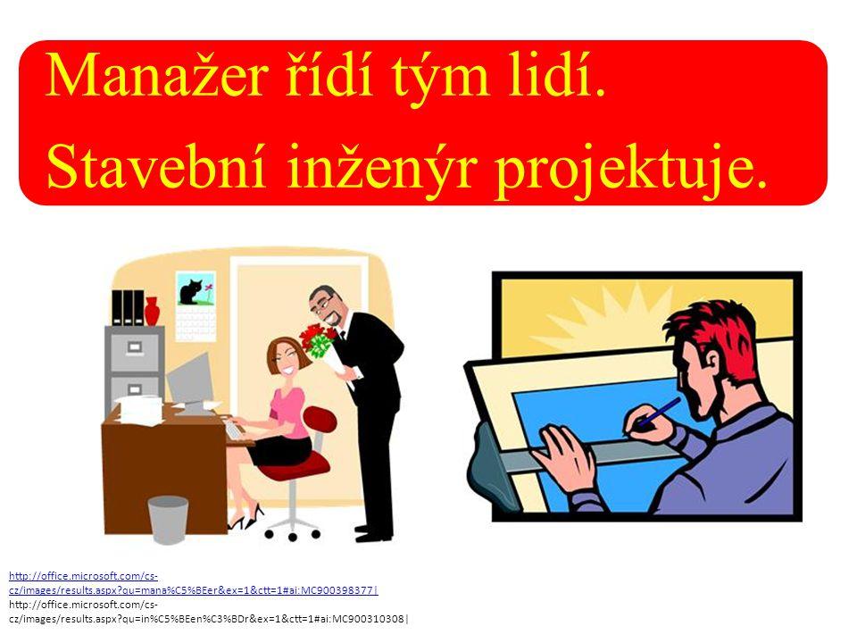 Manažer řídí tým lidí. Stavební inženýr projektuje. http://office.microsoft.com/cs- cz/images/results.aspx?qu=mana%C5%BEer&ex=1&ctt=1#ai:MC900398377|