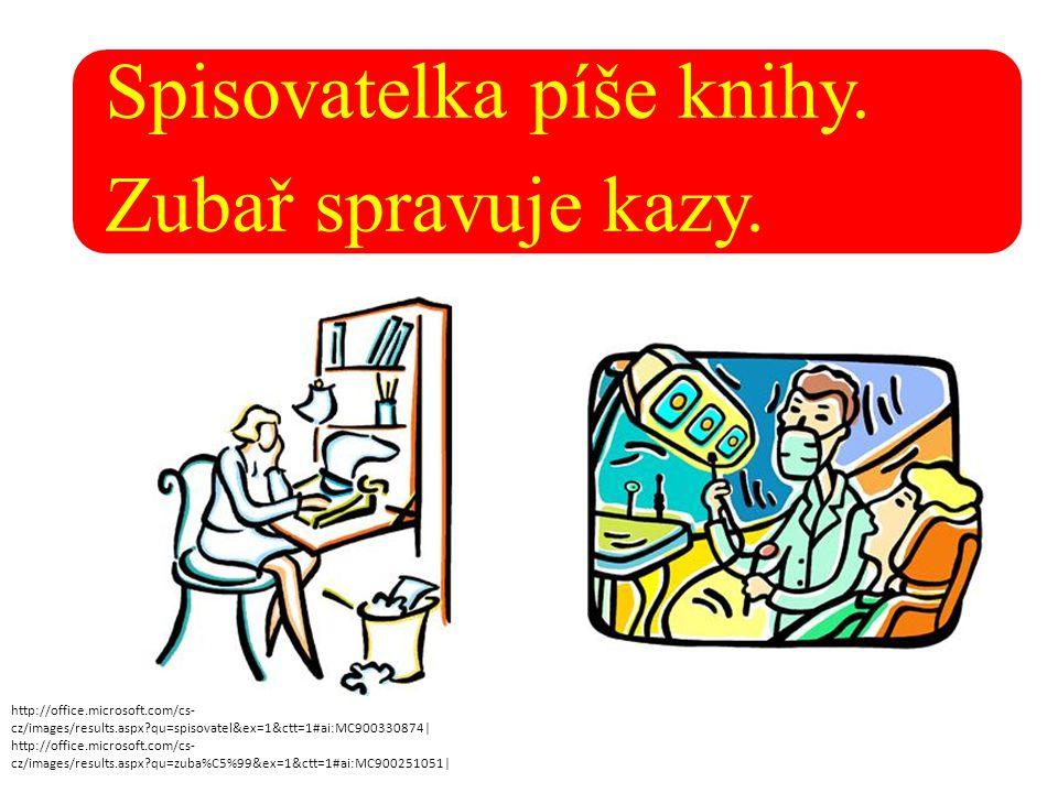 Spisovatelka píše knihy. Zubař spravuje kazy. http://office.microsoft.com/cs- cz/images/results.aspx?qu=spisovatel&ex=1&ctt=1#ai:MC900330874| http://o
