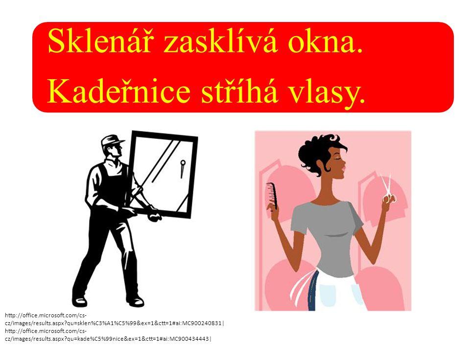 Sklenář zasklívá okna. Kadeřnice stříhá vlasy. http://office.microsoft.com/cs- cz/images/results.aspx?qu=sklen%C3%A1%C5%99&ex=1&ctt=1#ai:MC900240831|