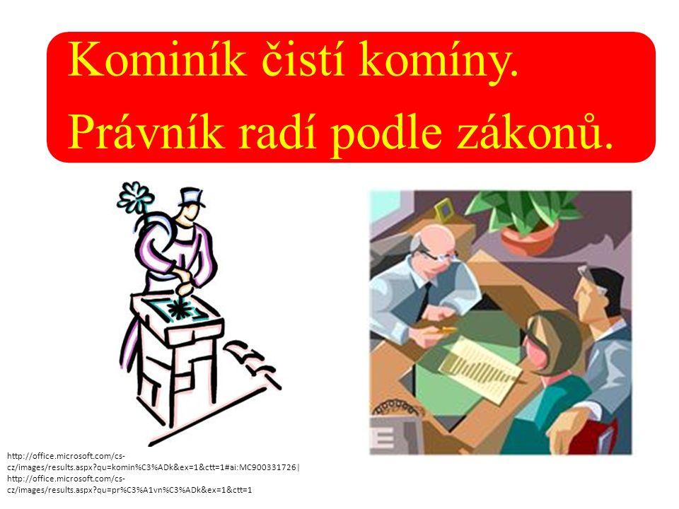 Kominík čistí komíny. Právník radí podle zákonů. http://office.microsoft.com/cs- cz/images/results.aspx?qu=komin%C3%ADk&ex=1&ctt=1#ai:MC900331726| htt