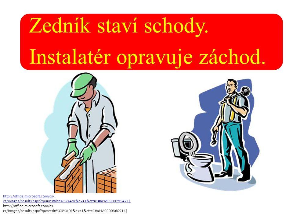 Zedník staví schody. Instalatér opravuje záchod. http://office.microsoft.com/cs- cz/images/results.aspx?qu=instalat%C3%A9r&ex=1&ctt=1#ai:MC900295471|