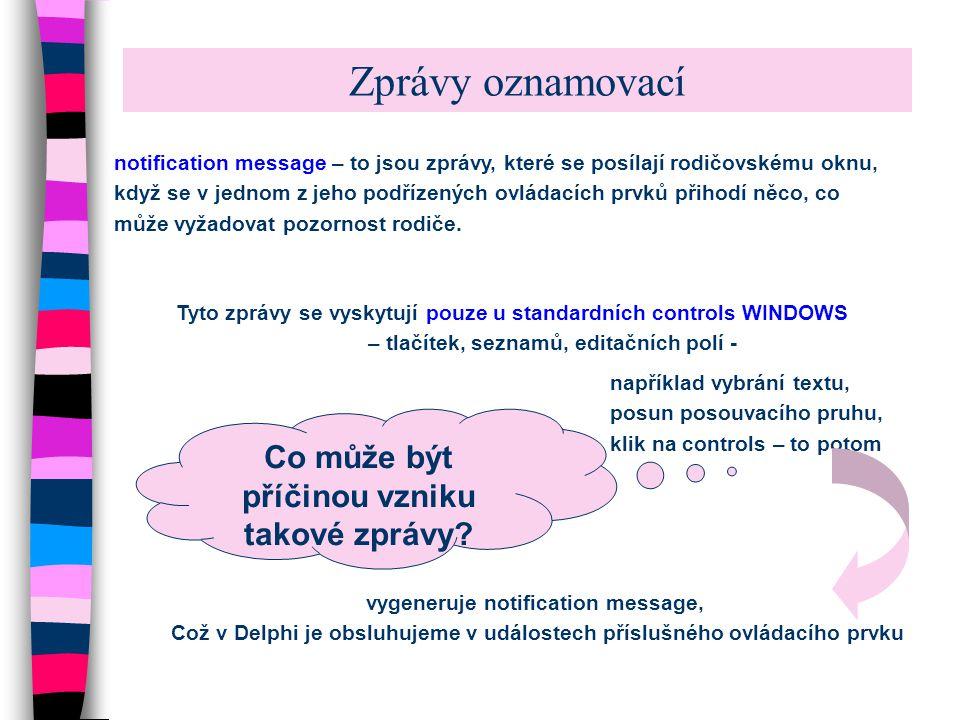 Zprávy oznamovací notification message – to jsou zprávy, které se posílají rodičovskému oknu, když se v jednom z jeho podřízených ovládacích prvků při