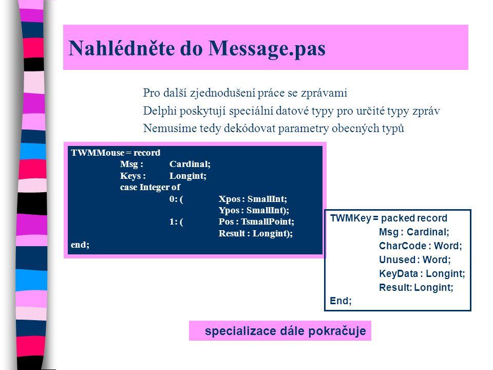 Nahlédněte do Message.pas Pro další zjednodušení práce se zprávami Delphi poskytují speciální datové typy pro určité typy zpráv Nemusíme tedy dekódova