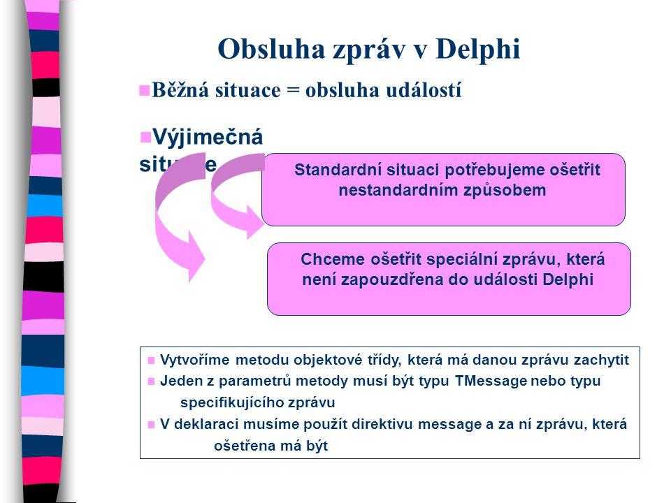 Obsluha zpráv v Delphi  Běžná situace = obsluha událostí  Výjimečná situace  Standardní situaci potřebujeme ošetřit nestandardním způsobem  Chceme