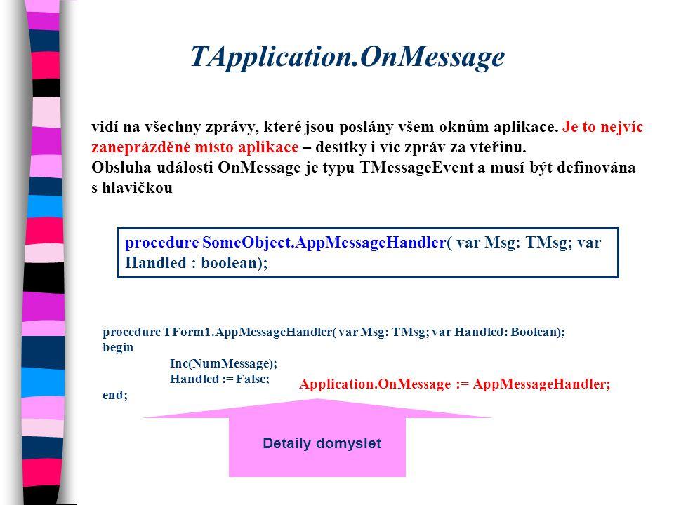 TApplication.OnMessage vidí na všechny zprávy, které jsou poslány všem oknům aplikace. Je to nejvíc zaneprázděné místo aplikace – desítky i víc zpráv