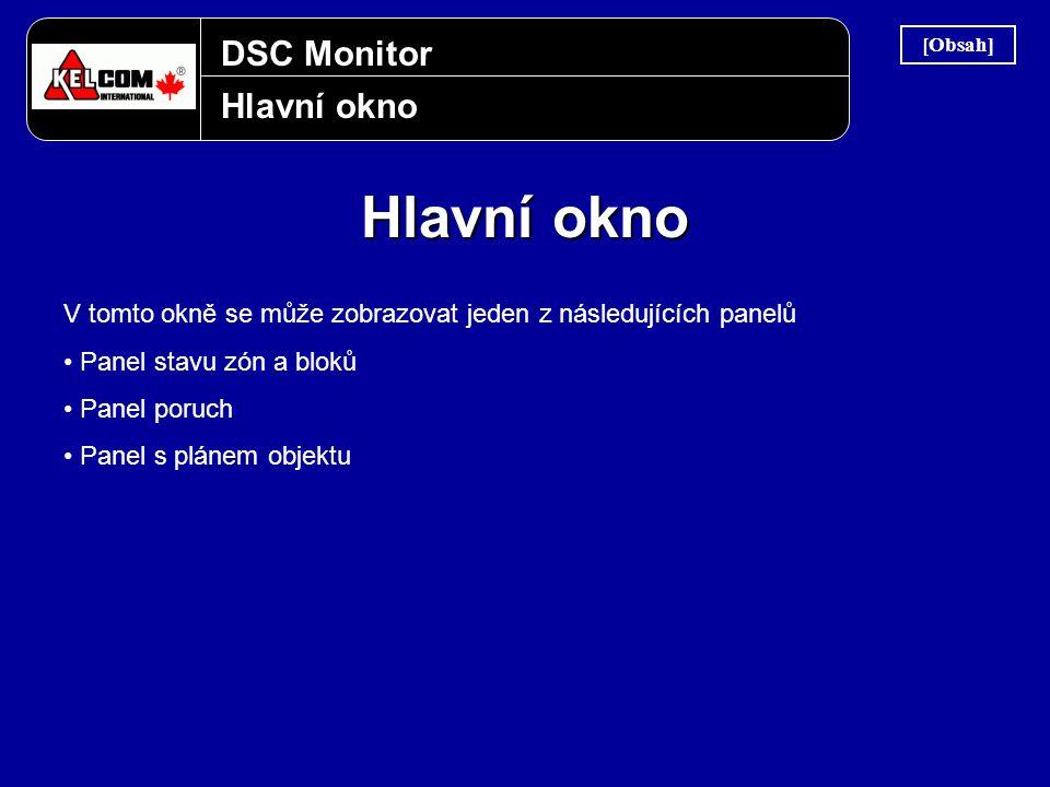 DSC Monitor Hlavní okno V tomto okně se může zobrazovat jeden z následujících panelů • Panel stavu zón a bloků • Panel poruch • Panel s plánem objektu