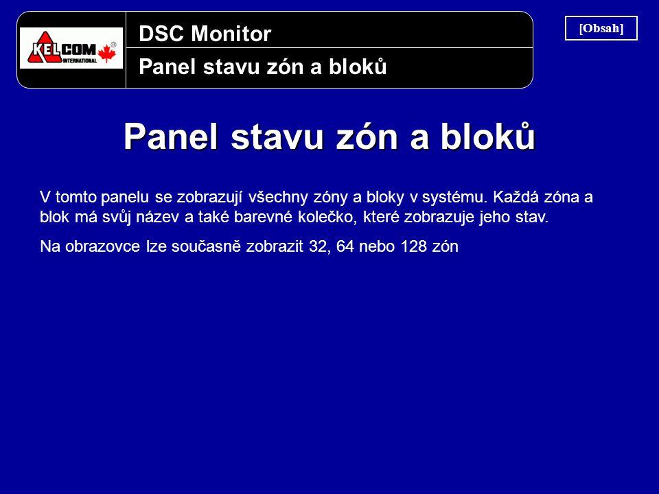 DSC Monitor Panel stavu zón a bloků V tomto panelu se zobrazují všechny zóny a bloky v systému. Každá zóna a blok má svůj název a také barevné kolečko