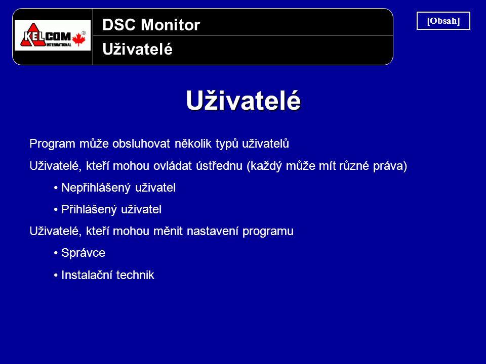 DSC Monitor Uživatelé Uživatelé Program může obsluhovat několik typů uživatelů Uživatelé, kteří mohou ovládat ústřednu (každý může mít různé práva) •