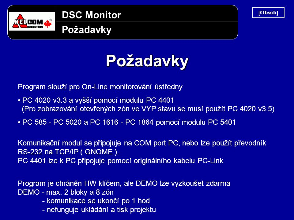 DSC Monitor Požadavky Požadavky Program slouží pro On-Line monitorování ústředny • PC 4020 v3.3 a vyšší pomocí modulu PC 4401 (Pro zobrazování otevřen