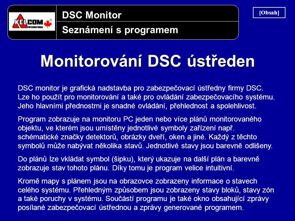 DSC Monitor Seznámení s programem Monitorování DSC ústředen DSC monitor je grafická nadstavba pro zabezpečovací ústředny firmy DSC. Lze ho použít pro