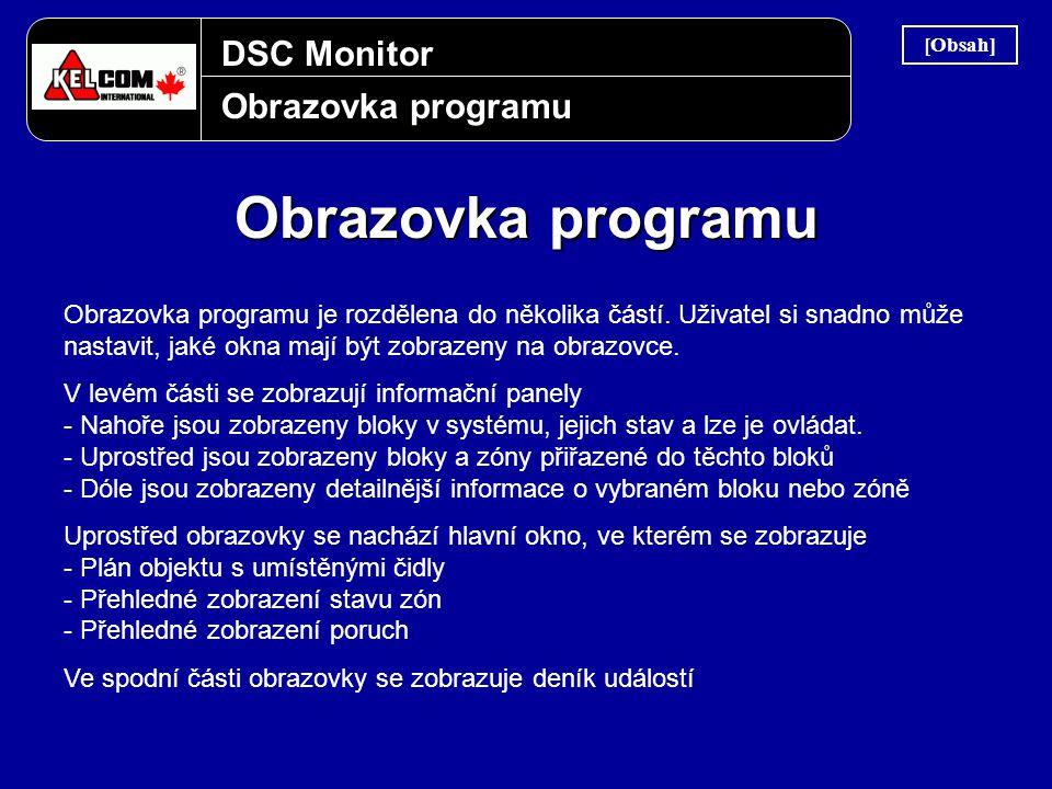 DSC Monitor Obrazovka programu Obrazovka programu je rozdělena do několika částí. Uživatel si snadno může nastavit, jaké okna mají být zobrazeny na ob