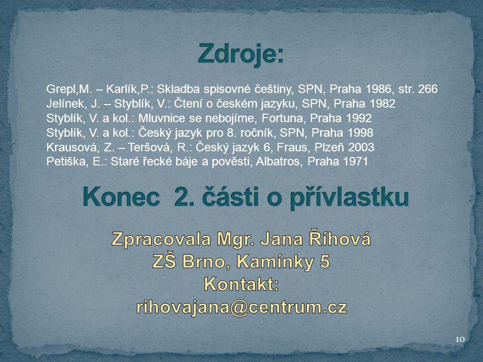 10 Grepl,M. – Karlík,P.: Skladba spisovné češtiny, SPN, Praha 1986, str. 266 Jelínek, J. – Styblík, V.: Čtení o českém jazyku, SPN, Praha 1982 Styblík