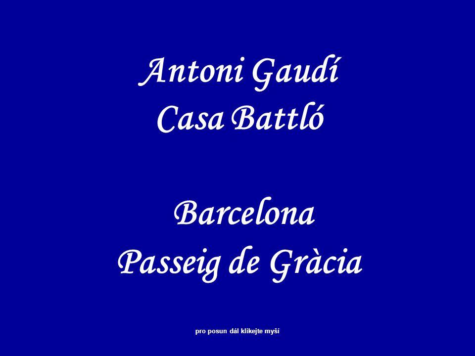 Antoni Gaudí Casa Battló Barcelona Passeig de Gràcia pro posun dál klikejte myší