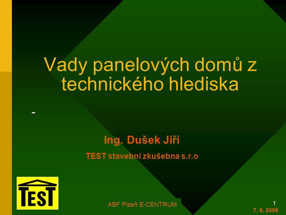 FOR ARCH Plzeň 2006 1 Vady panelových domů z technického hlediska - Ing. Dušek Jiří TEST stavební zkušebna s.r.o 7. 6. 2006 ABF Plzeň E-CENTRUM