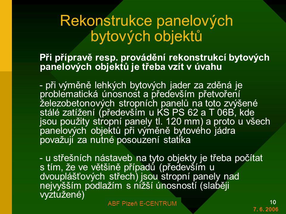 FOR ARCH Plzeň 2006 10 Rekonstrukce panelových bytových objektů Při přípravě resp. provádění rekonstrukcí bytových panelových objektů je třeba vzít v