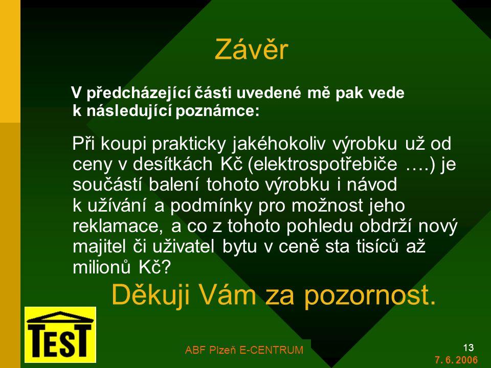 FOR ARCH Plzeň 2006 13 Závěr V předcházející části uvedené mě pak vede k následující poznámce: Při koupi prakticky jakéhokoliv výrobku už od ceny v de