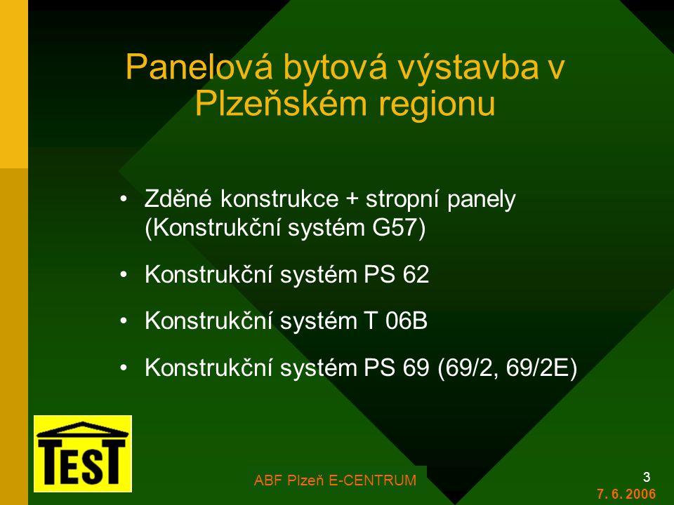 FOR ARCH Plzeň 2006 3 Panelová bytová výstavba v Plzeňském regionu •Zděné konstrukce + stropní panely (Konstrukční systém G57) •Konstrukční systém PS 62 •Konstrukční systém T 06B •Konstrukční systém PS 69 (69/2, 69/2E) ABF Plzeň E-CENTRUM 7.
