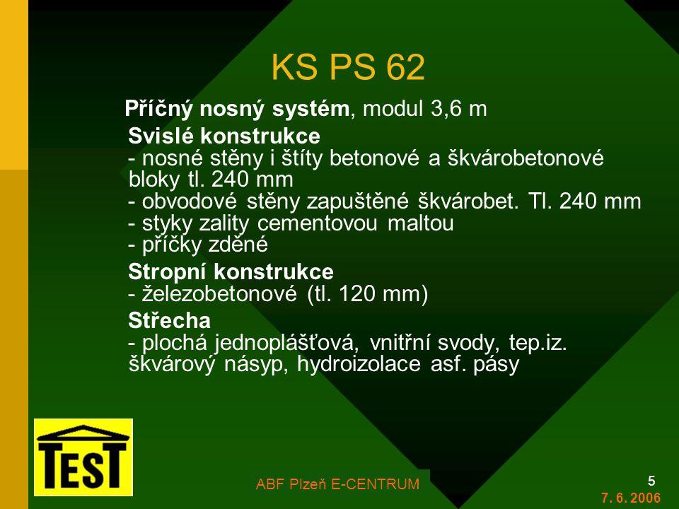 FOR ARCH Plzeň 2006 5 KS PS 62 Příčný nosný systém, modul 3,6 m Svislé konstrukce - nosné stěny i štíty betonové a škvárobetonové bloky tl. 240 mm - o