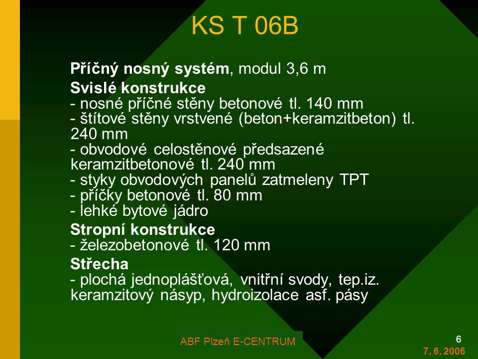 FOR ARCH Plzeň 2006 6 KS T 06B Příčný nosný systém, modul 3,6 m Svislé konstrukce - nosné příčné stěny betonové tl. 140 mm - štítové stěny vrstvené (b