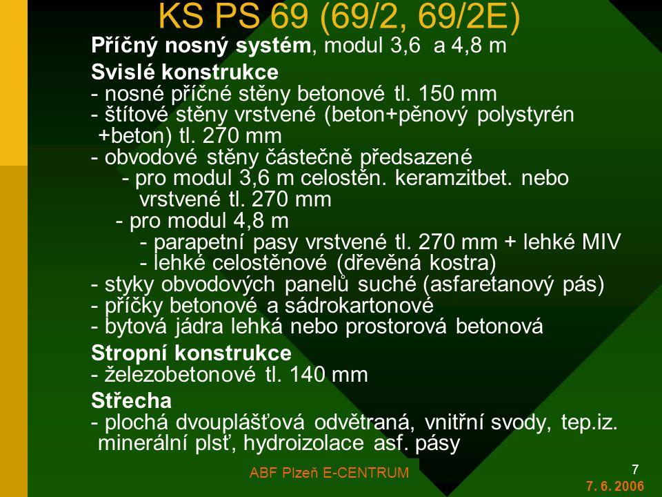 FOR ARCH Plzeň 2006 7 KS PS 69 (69/2, 69/2E) Příčný nosný systém, modul 3,6 a 4,8 m Svislé konstrukce - nosné příčné stěny betonové tl. 150 mm - štíto