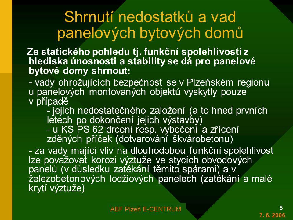 FOR ARCH Plzeň 2006 8 Shrnutí nedostatků a vad panelových bytových domů Ze statického pohledu tj. funkční spolehlivosti z hlediska únosnosti a stabili