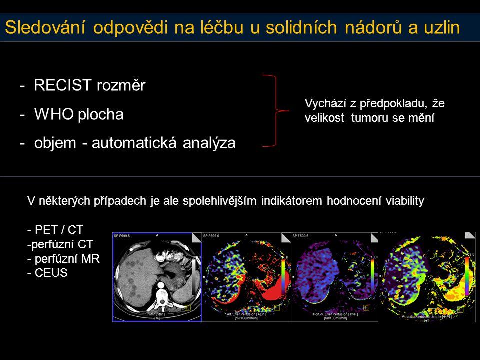 Sledování odpovědi na léčbu u solidních nádorů a uzlin - RECIST rozměr - WHO plocha - objem - automatická analýza Vychází z předpokladu, že velikost t