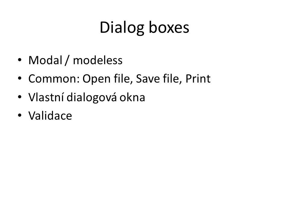 Dialog boxes • Modal / modeless • Common: Open file, Save file, Print • Vlastní dialogová okna • Validace