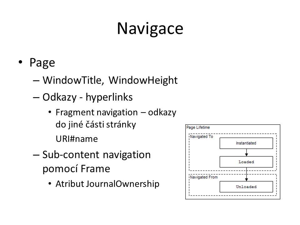 Navigace • Page – WindowTitle, WindowHeight – Odkazy - hyperlinks • Fragment navigation – odkazy do jiné části stránky URI#name – Sub-content navigati