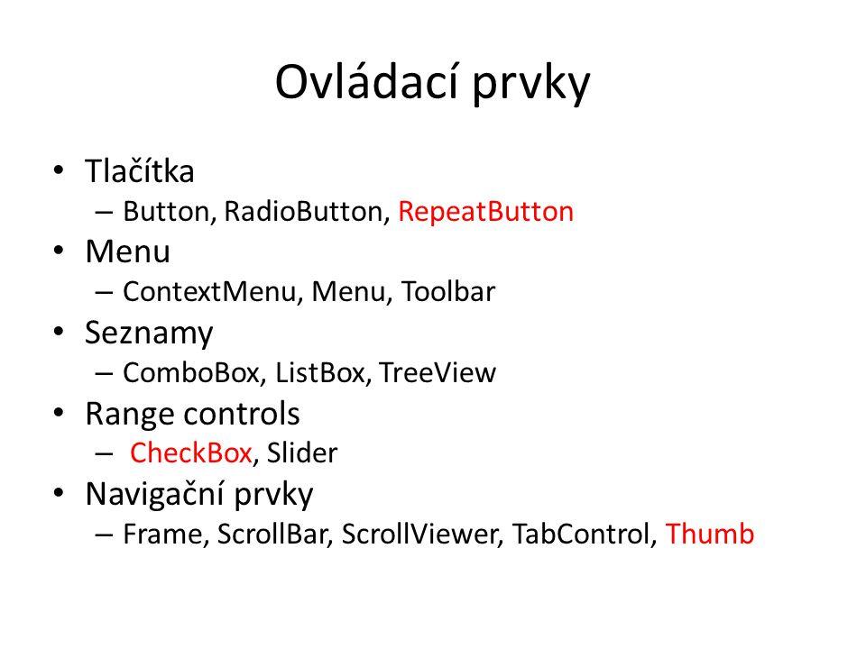 Ovládací prvky • Tlačítka – Button, RadioButton, RepeatButton • Menu – ContextMenu, Menu, Toolbar • Seznamy – ComboBox, ListBox, TreeView • Range controls – CheckBox, Slider • Navigační prvky – Frame, ScrollBar, ScrollViewer, TabControl, Thumb