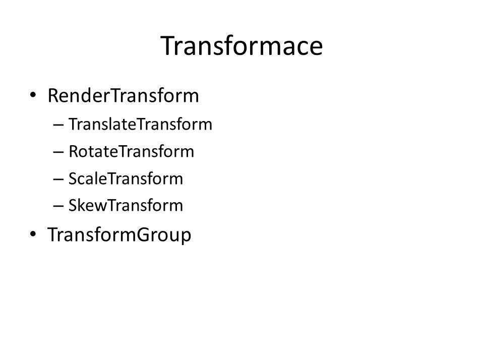 Transformace • RenderTransform – TranslateTransform – RotateTransform – ScaleTransform – SkewTransform • TransformGroup