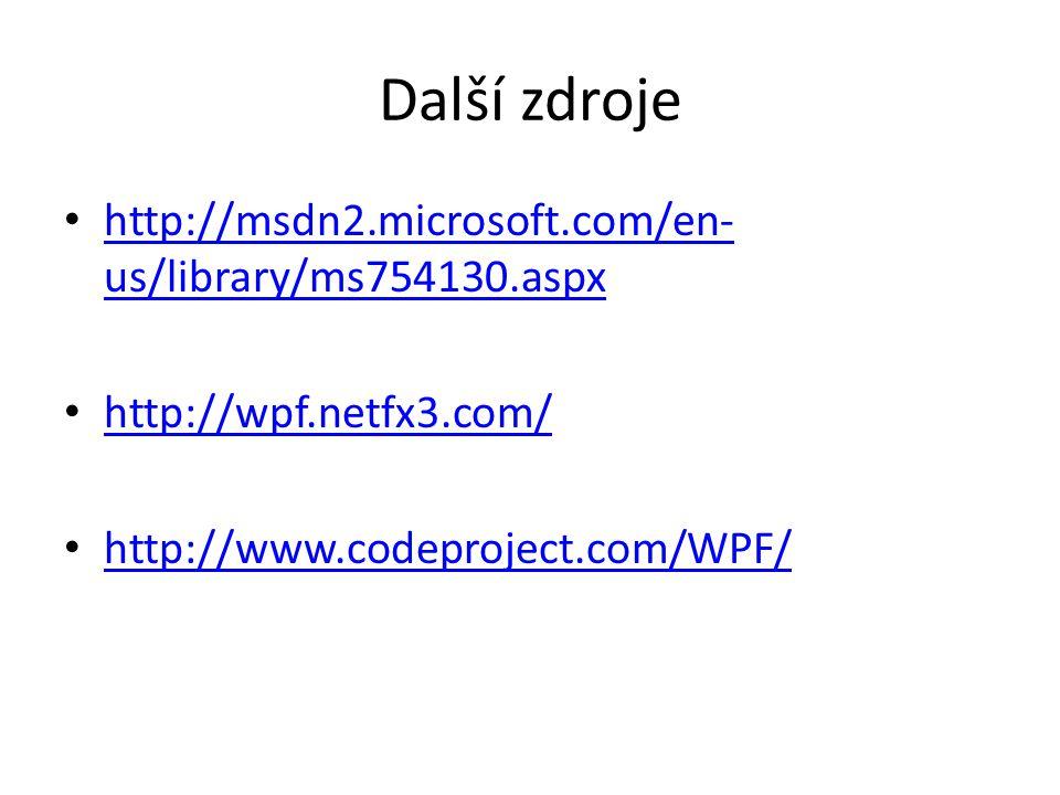 Další zdroje • http://msdn2.microsoft.com/en- us/library/ms754130.aspx http://msdn2.microsoft.com/en- us/library/ms754130.aspx • http://wpf.netfx3.com
