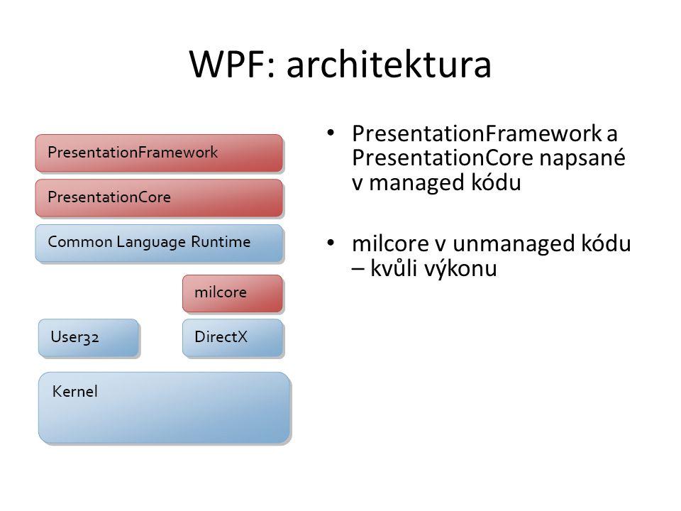 WPF: architektura • PresentationFramework a PresentationCore napsané v managed kódu • milcore v unmanaged kódu – kvůli výkonu