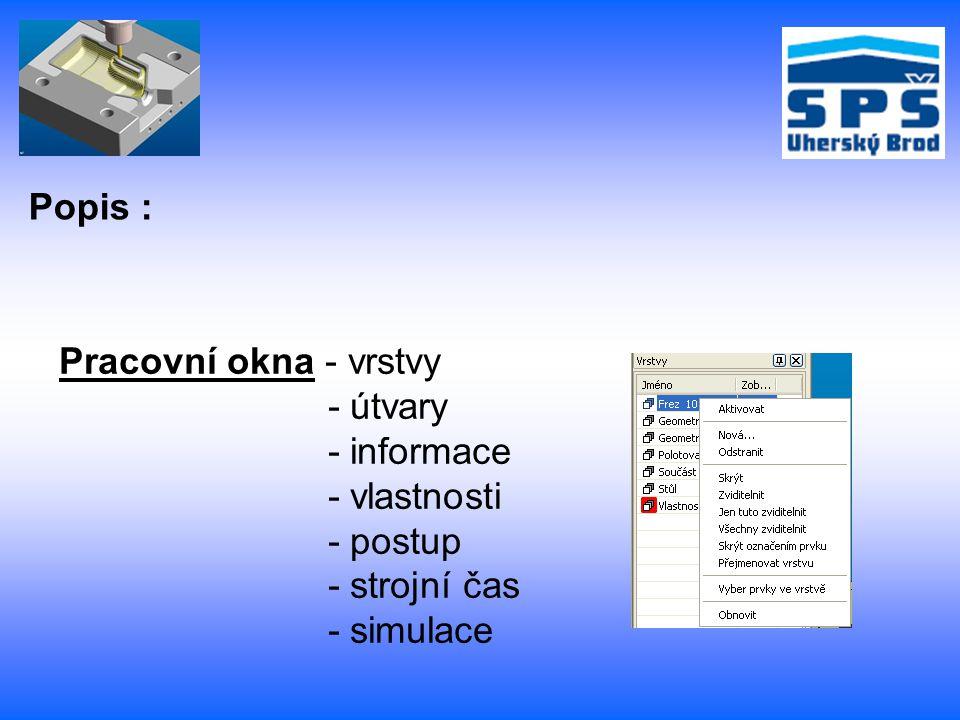 Pracovní okna - vrstvy - útvary - informace - vlastnosti - postup - strojní čas - simulace Popis :